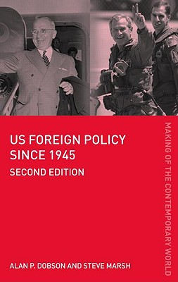 Us Foreign Policy Since 1945 By Dobson, Alan P./ Marsh, Steve