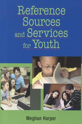 Reference Sources and Services for Youth By Harper, Meghan